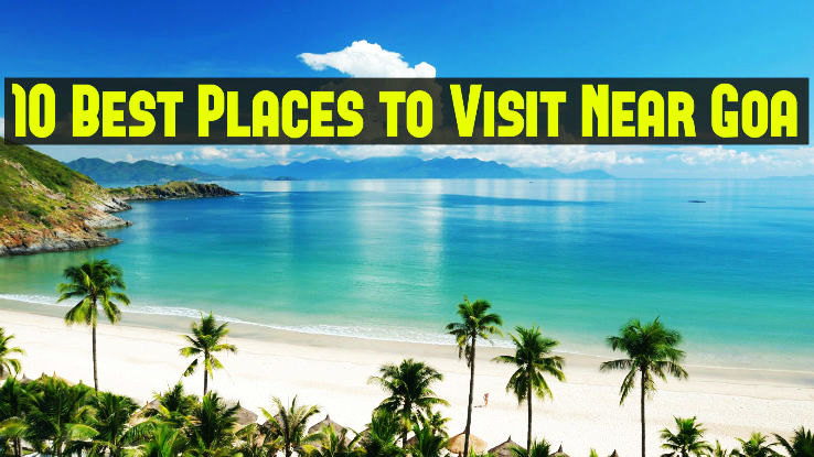 10 Best Places To Visit Near Goa From 50 To 500km Hello