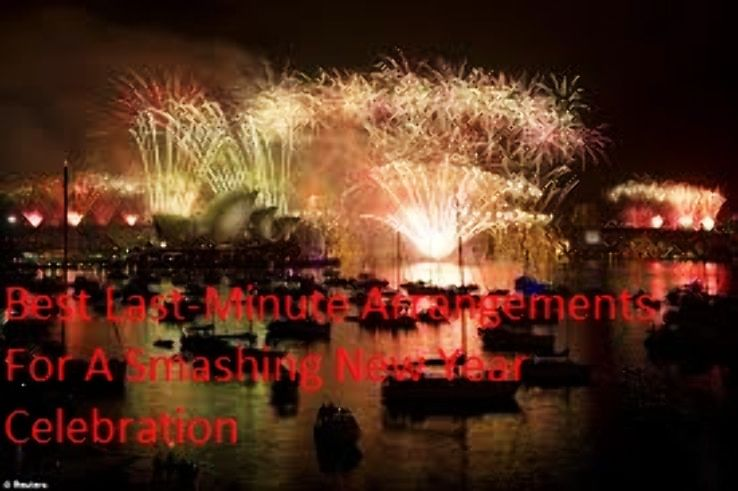 Best Last Minute Arrangements For A Smashing New Year Celebration