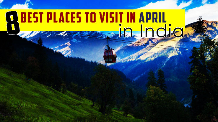 Best places to visit in may june july in india