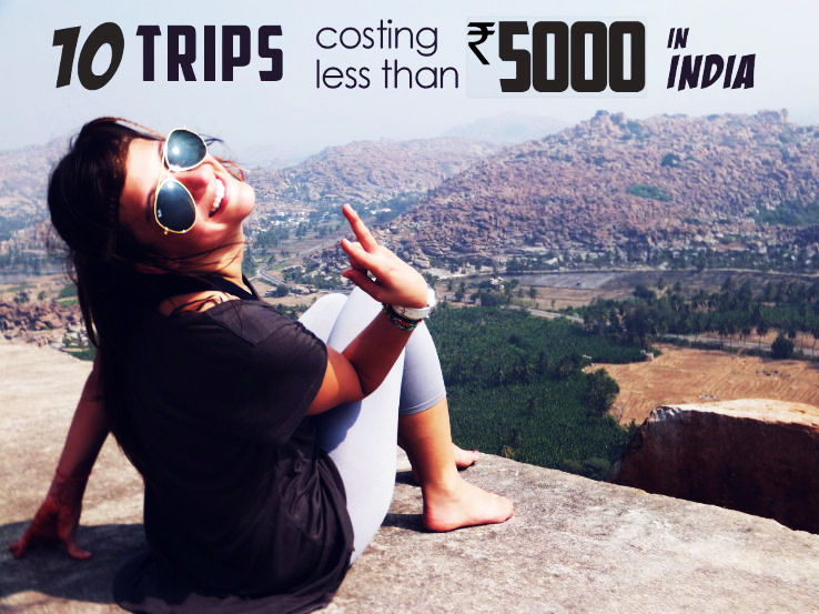 10 Awesome Trips You Can Take In India Under Rs  5000